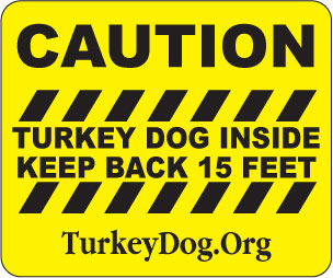 CAUTION - TURKEY DOGS INSIDE